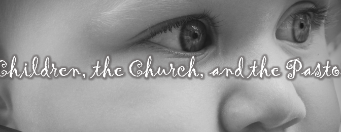 Children, the Church, and the Pastor