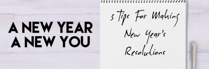 A New Year, A New You: 5 Tips For Making New Year's Resolutions