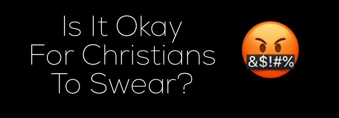 Is It Okay for Christians to Swear?