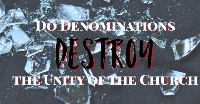 Do Denominations Destroy the Unity of the Church?