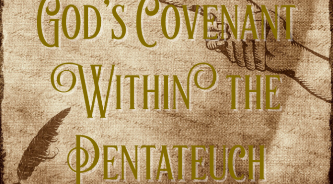 God's Covenant Within the Pentateuch