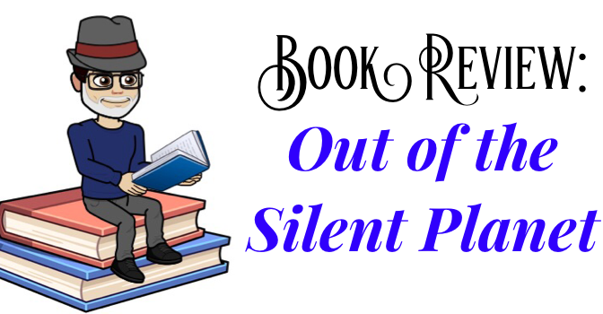 Book Review: Out of the Silent Planet