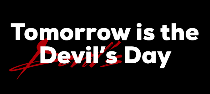 Tomorrow is the Devil's Day