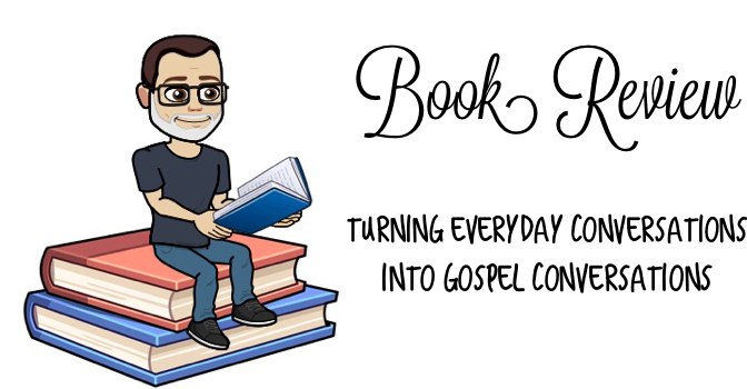 Book Review: Turning Everyday Conversations into Gospel Conversations