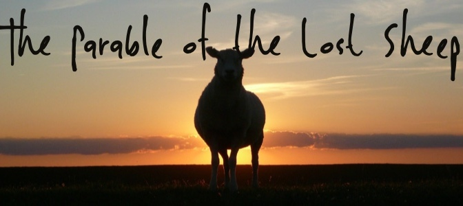 The Parable of the Lost: Part 1 (Sheep)